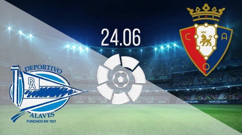 Alaves vs Osasuna Prediction: La Liga Match on 24.06.2020