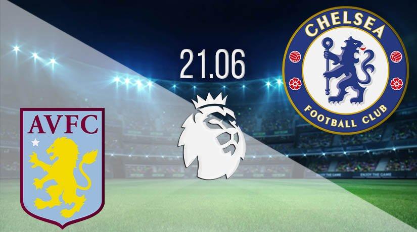 Aston Villa vs Chelsea Prediction: Premier League Match on 21.06.2020
