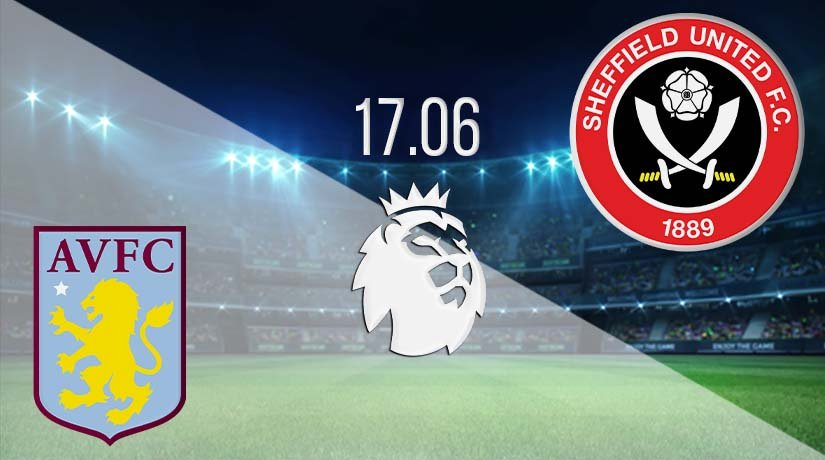 Aston Villa vs Sheffield United Prediction: Premier League Match on 17.06.2020