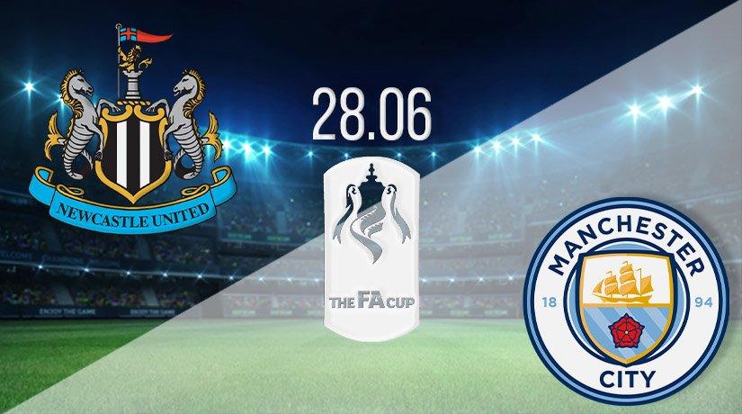 Newcastle United vs Manchester City Prediction: FA CUP match on 28.06.2020