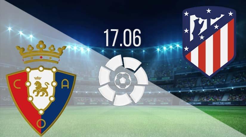 Osasuna vs Atletico Madrid Prediction: La Liga Match on 17.06.2020