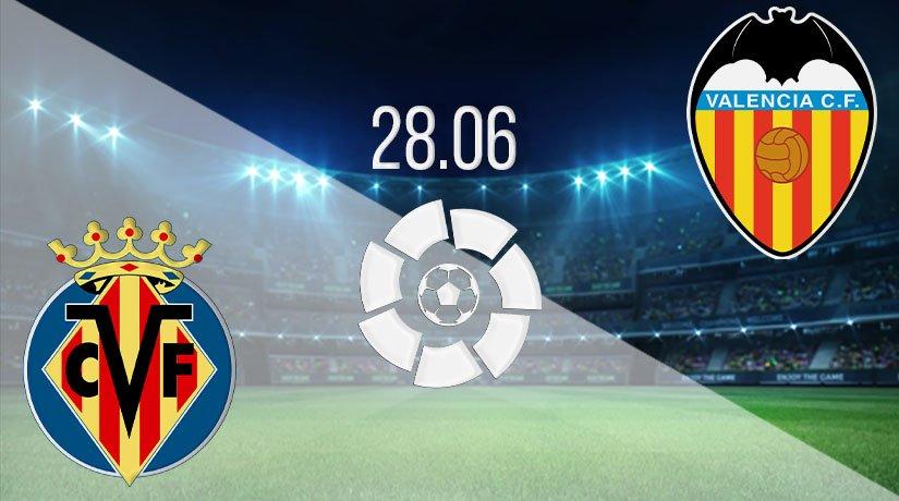 Villarreal vs Valencia Prediction: La Liga Match on 28.06.2020