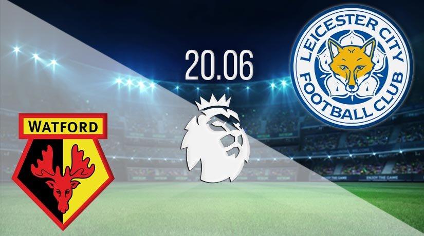 Watford vs Leicester City Prediction: Premier League Match on 20.06.2020