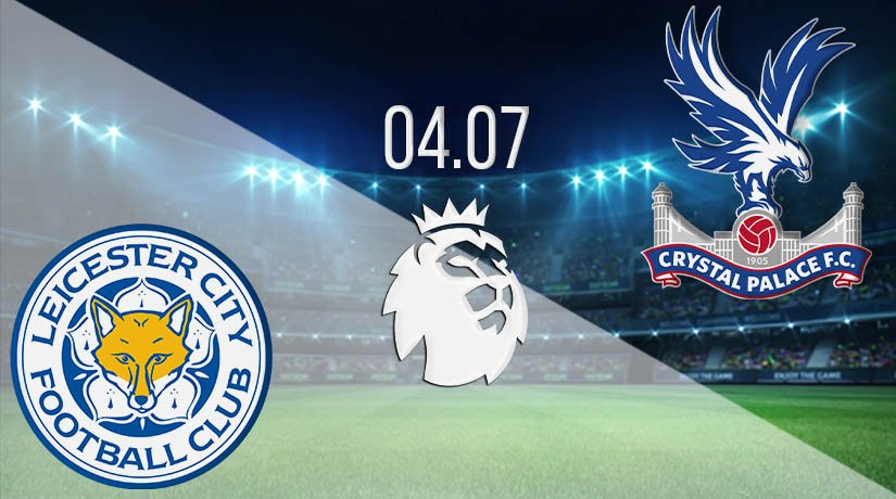 Leicester City vs Crystal Palace Prediction: Premier League Match on 04.07.2020