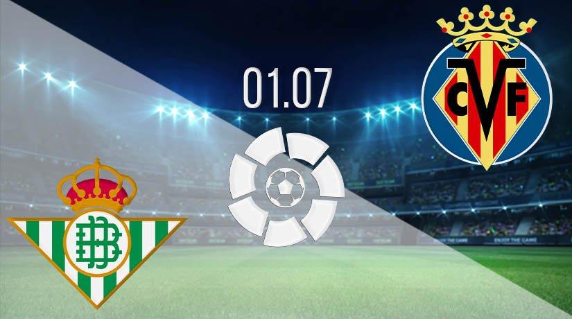 Real Betis vs Villarreal Prediction: La Liga Match on 01.07.2020
