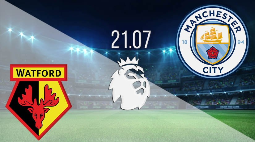 Watford vs Manchester City Prediction: Premier League Match on 21.07.2020