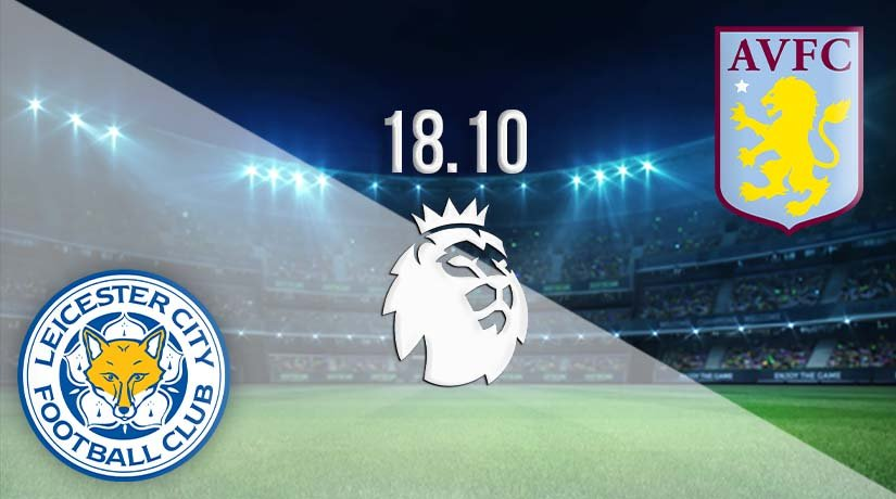 Leicester vs Aston Villa Prediction: Premier League Match on 18.10.2020