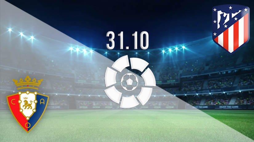 Osasuna vs Atletico Madrid Prediction: La Liga Match on 31.10.2020