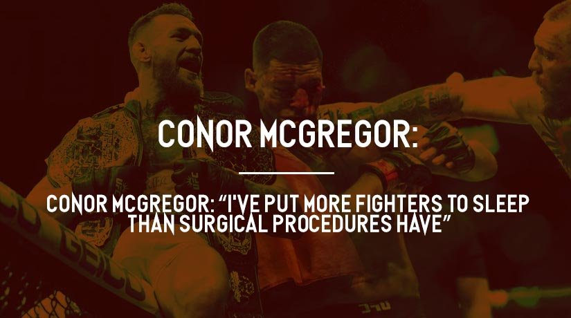 "Conor McGregor: ""I've put more fighters to sleep than surgical procedures have"""