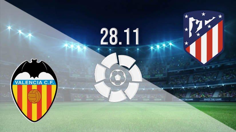 Valencia vs Atletico Madrid Prediction: La Liga Match on 28.11.2020