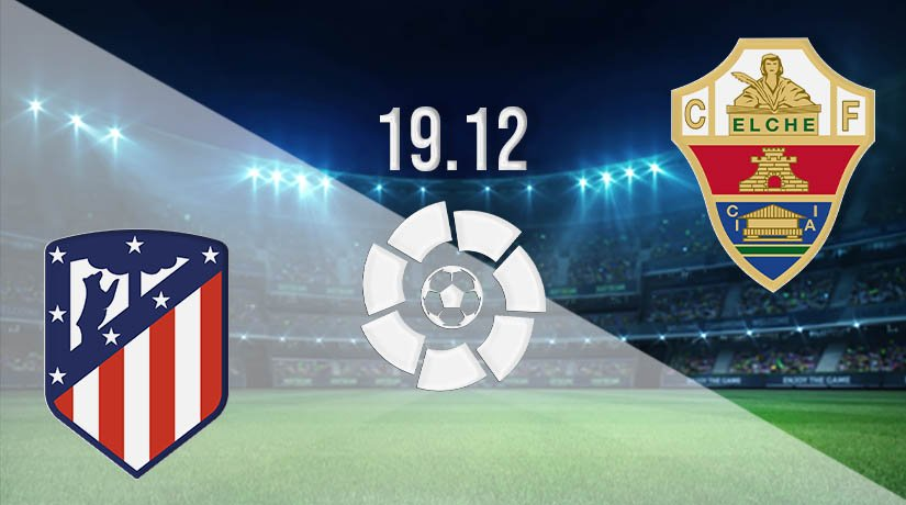Atletico Madrid vs Elche Prediction: La Liga Match on 19.12.2020