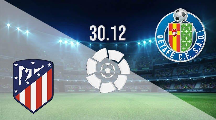 Atletico Madrid vs Getafe Prediction: La Liga Match on 30.12.2020