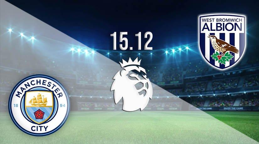 Manchester City vs West Brom Prediction: Premier League Match on 15.12.2020
