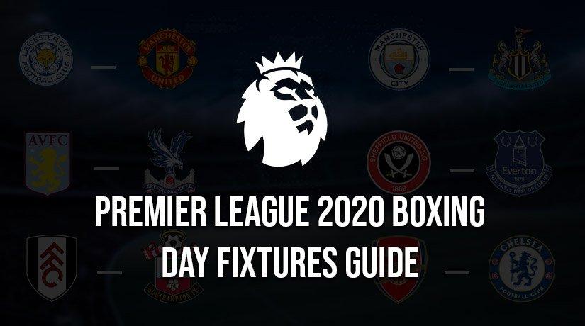 Premier League 2020 Boxing Day Fixtures Guide