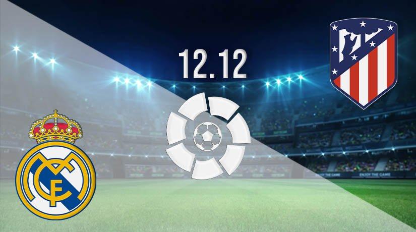 Real Madrid vs Atletico Madrid Prediction: La Liga Match on 12.12.2020