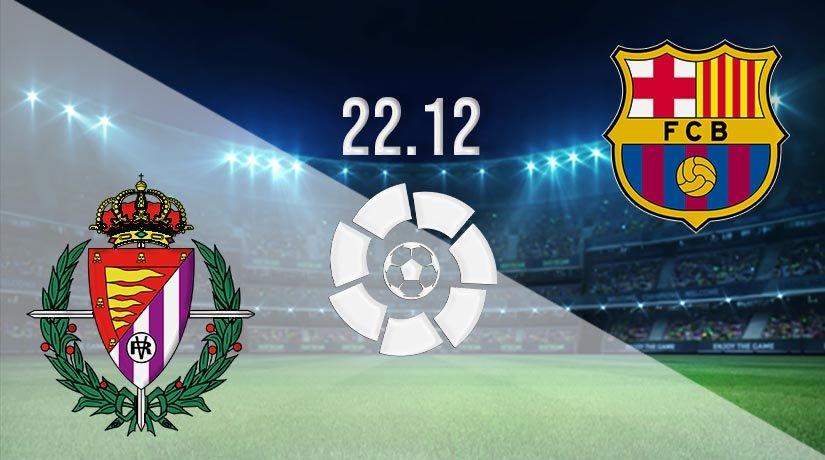 Valladolid vs Barcelona Prediction: La Liga Match on 22.12.2020