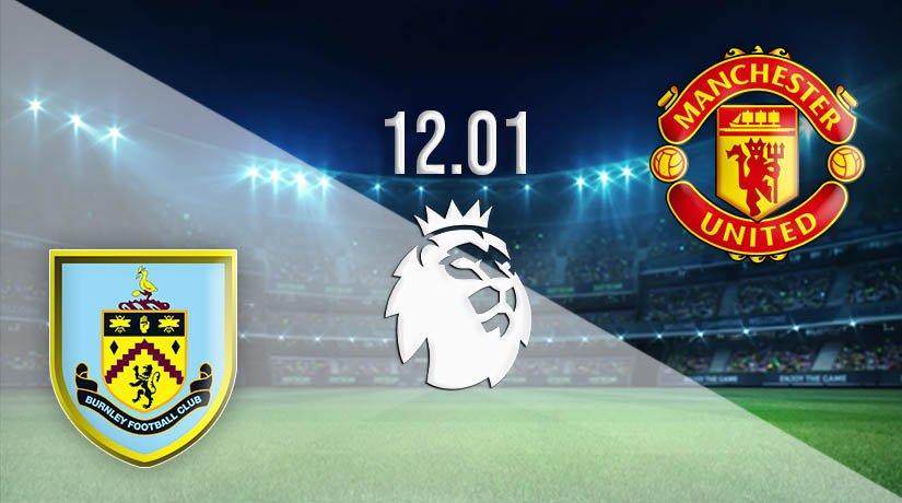Burnley vs Manchester United Prediction: Premier League Match on 12.01.2021
