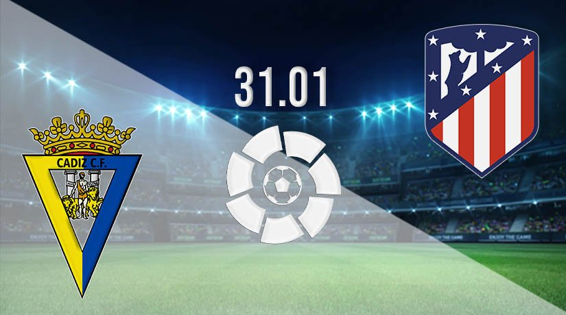 Cadiz vs Atletico Madrid Prediction: La Liga Match on 31.01.2021