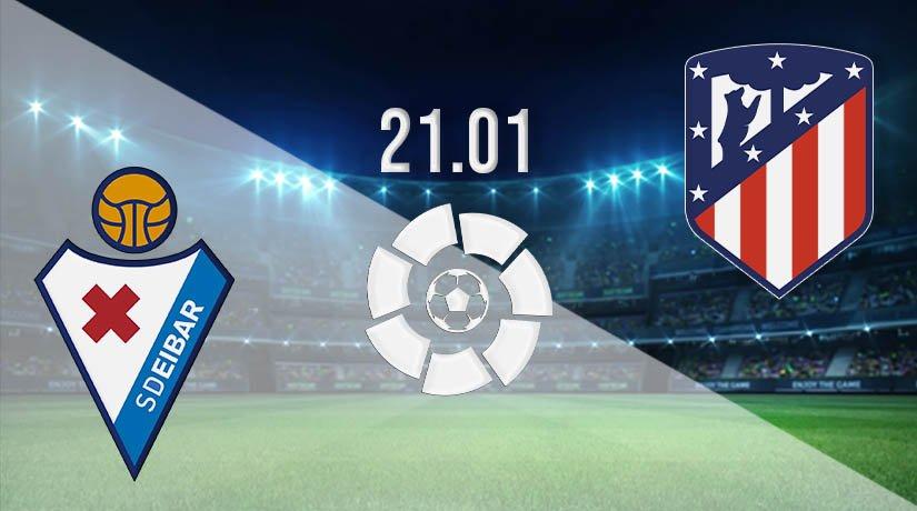Eibar vs Atletico Madrid Prediction: La Liga Match on 21.01.2021