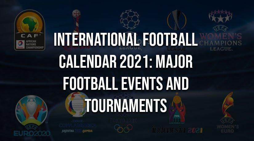 International Football Calendar 2021: Major Football Events and Tournaments
