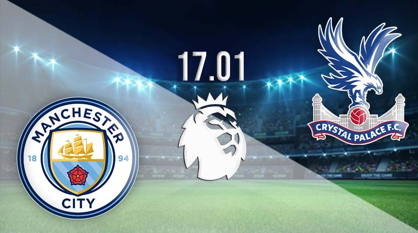 Man City vs Crystal Palace Prediction: Premier League Match on 17.01.2021