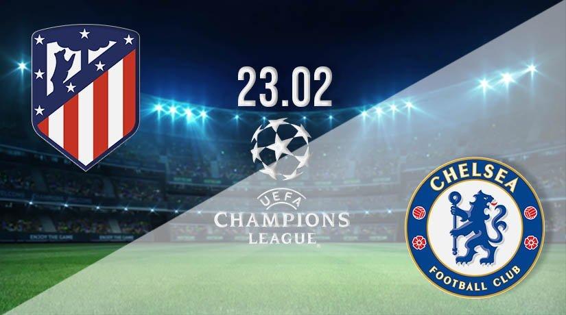 Atletico Madrid vs Chelsea Prediction: Champions League Match on 23.02.2021