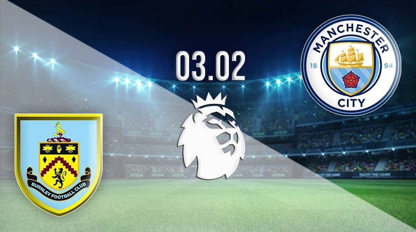 Burnley vs Manchester City Prediction: Premier League Match on 03.02.2021