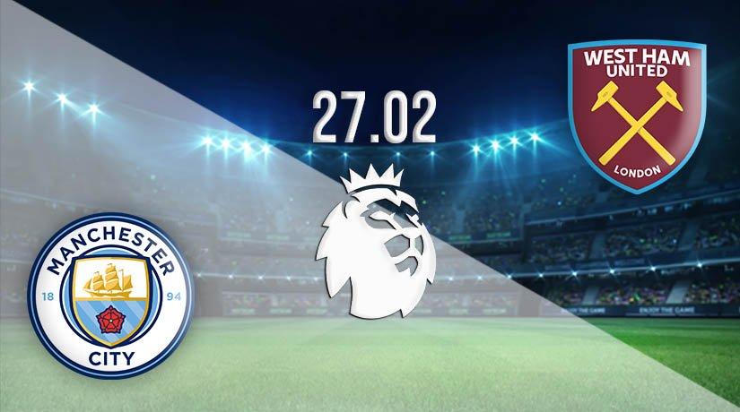 Manchester City vs West Ham United Prediction: Premier League Match on 27.02.2021