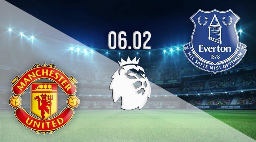 Manchester United vs Everton Prediction: Premier League Match on 06.02.2021
