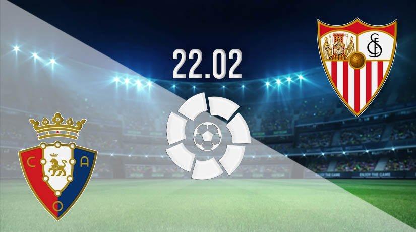 Osasuna vs Sevilla Prediction: La Liga Match on 22.02.2021