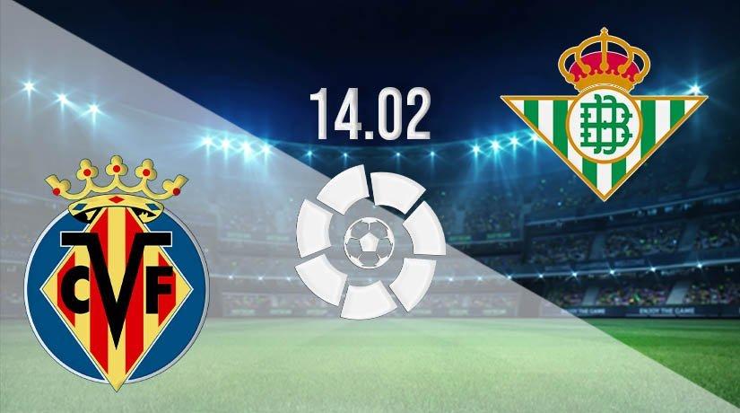 Villarreal vs Real Betis Prediction: La Liga Match on 14.02.2021