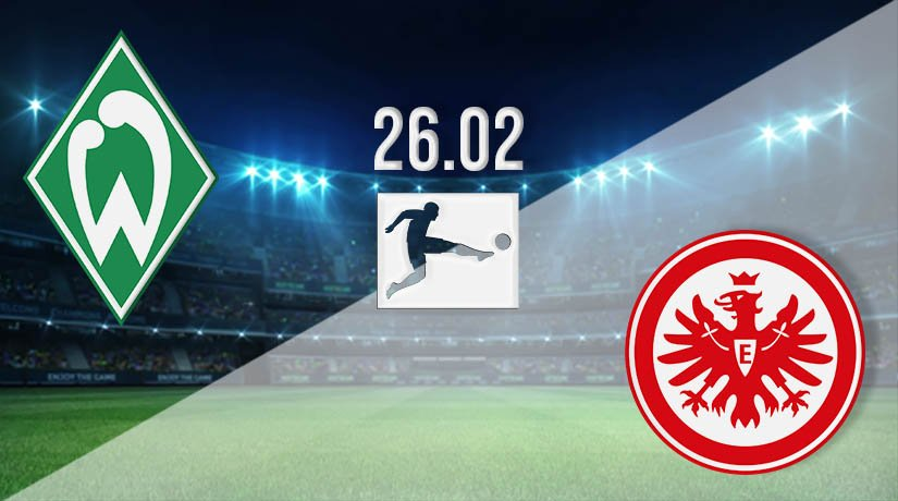 Werder Bremen vs Eintracht Frankfurt Prediction: Bundesliga Match on 26.02.2021