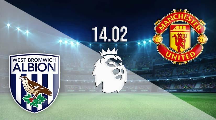 West Bromwich Albion vs Manchester United Prediction: Premier League Match 14.02.2021