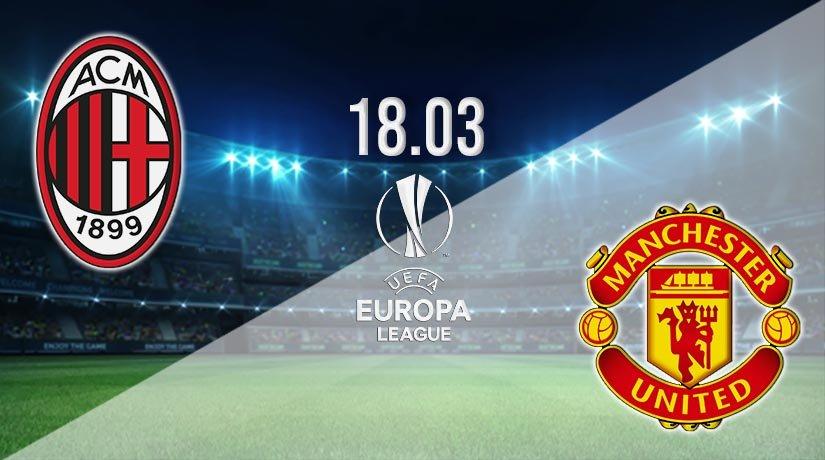 AC Milan vs Man Utd Prediction: Europa League Match on 18.03.2021