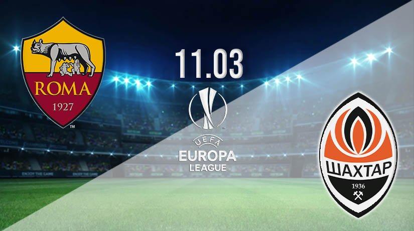 AS Roma vs Shakhtar Donetsk Prediction: Europa League Match on 11.03.2021