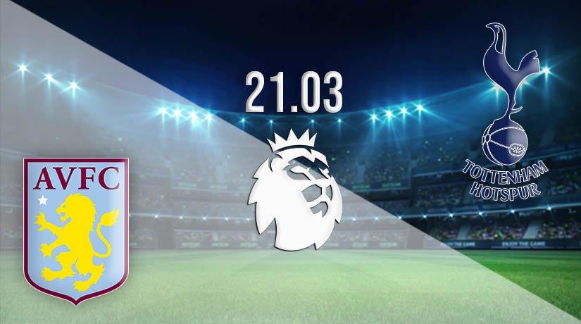 Aston Villa vs Tottenham Hotspur Prediction: Premier League Match on 21.03.2021
