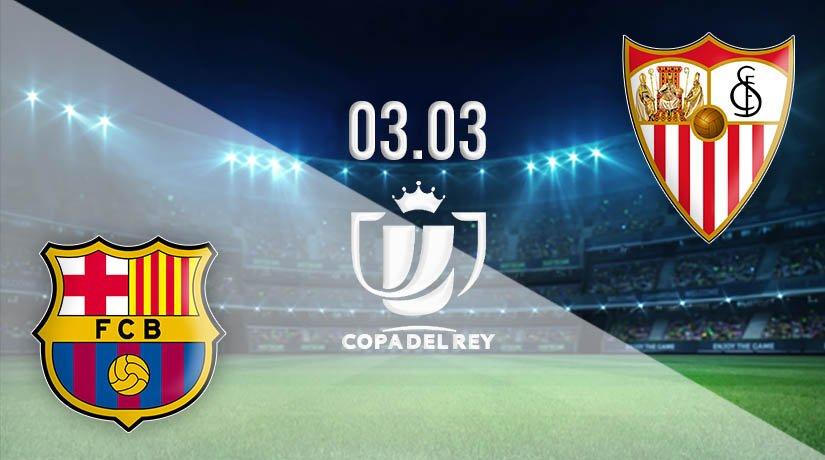Barcelona vs Sevilla Prediction: Copa del Rey Match on 03.03.2021