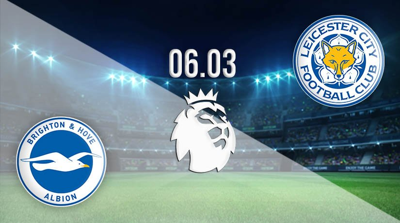 Brighton & Hove Albion vs Leicester City Prediction: Premier League Match on 06.03.2021