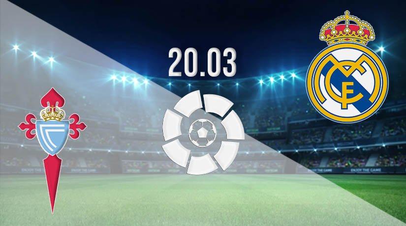 Celta Vigo vs Real Madrid Prediction: La Liga Match on 20.03.2021