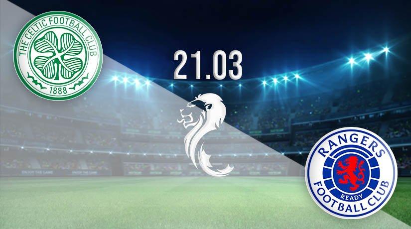 Celtic vs Rangers Prediction: Scottish Premiership Match on 21.03.2021