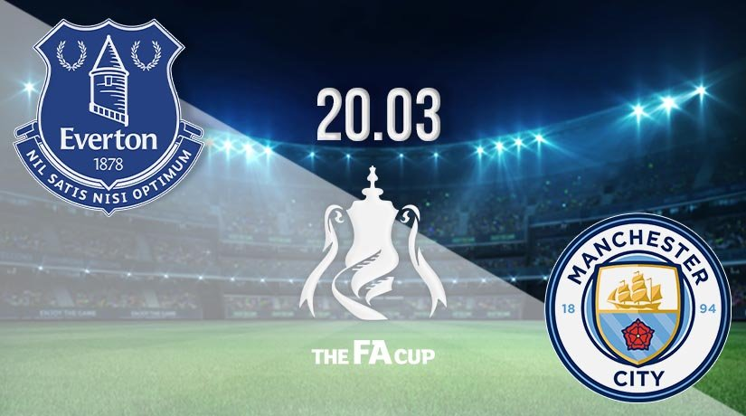 Everton vs Manchester City Prediction: FA Cup Match on 20.03.2021
