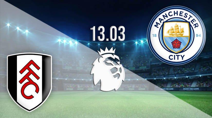 Fulham vs Manchester City Prediction: Premier League Match on 13.03.2021