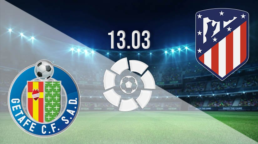 Getafe vs Atletico Madrid Prediction: La Liga Match on 13.03.2021