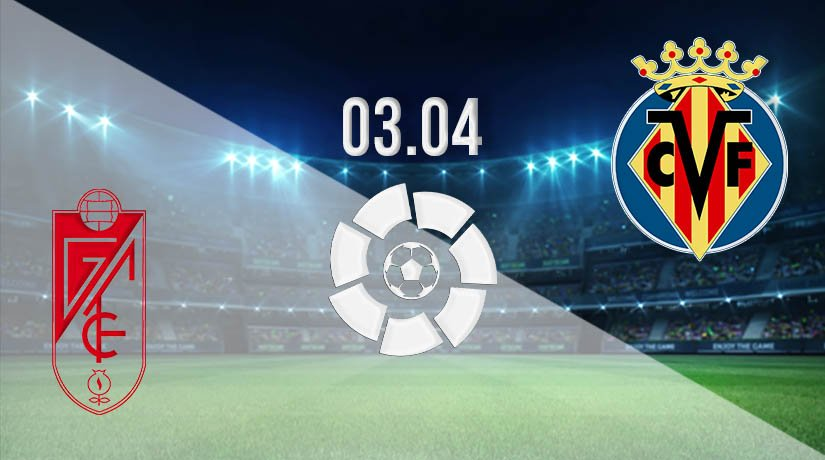 Granada vs Villarreal Prediction: La Liga Match on 03.04.2021