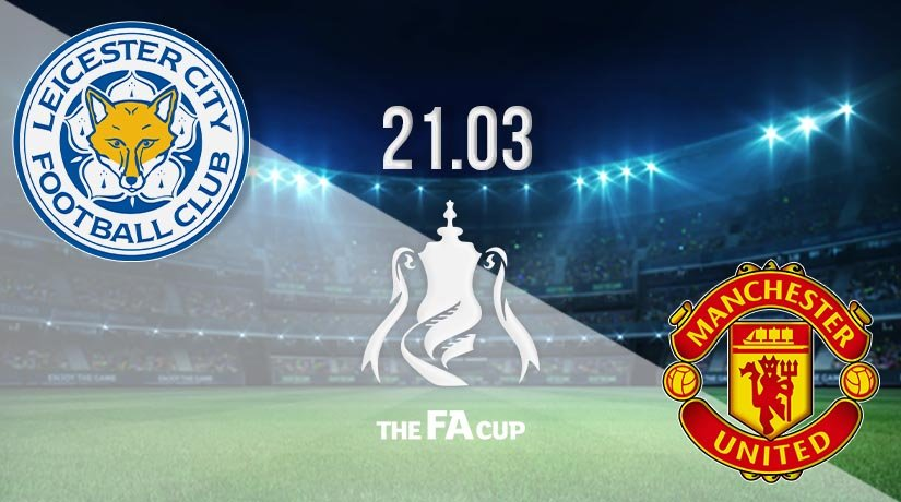 Leicester City vs Manchester United Prediction: FA Cup Match on 21.03.2021