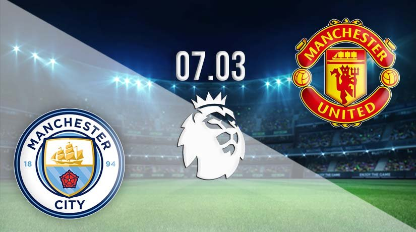 Man City vs Man Utd Prediction: Premier League Match on 07.03.2021