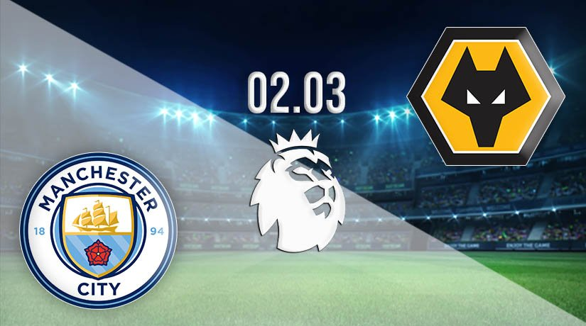 Manchester City vs Wolverhampton Wanderers Prediction: Premier League Match on 02.03.2021