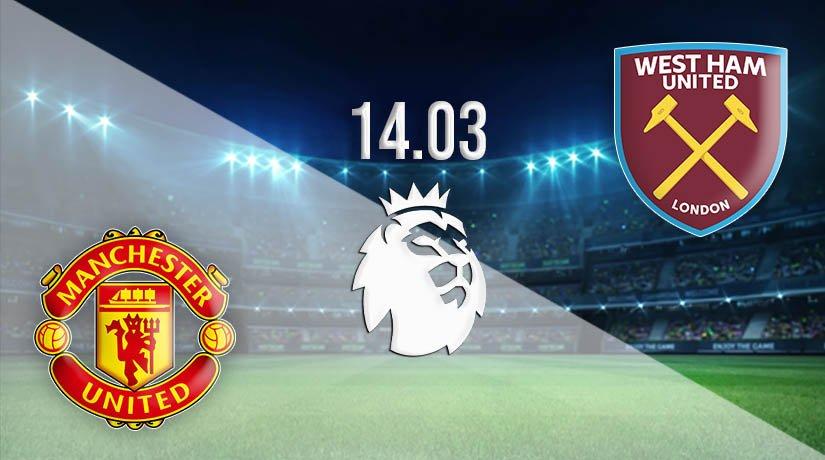 Manchester United vs West Ham United Prediction: Premier League Match on 14.03.2021