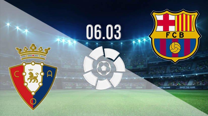 Osasuna vs Barcelona Prediction: La Liga Match on 06.03.2021