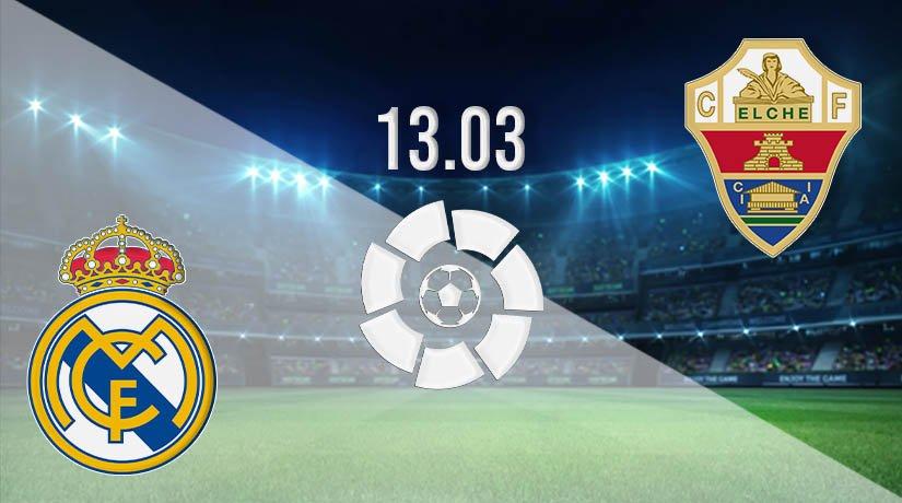 Real Madrid vs Elche Prediction: La Liga Match on 13.03.2021